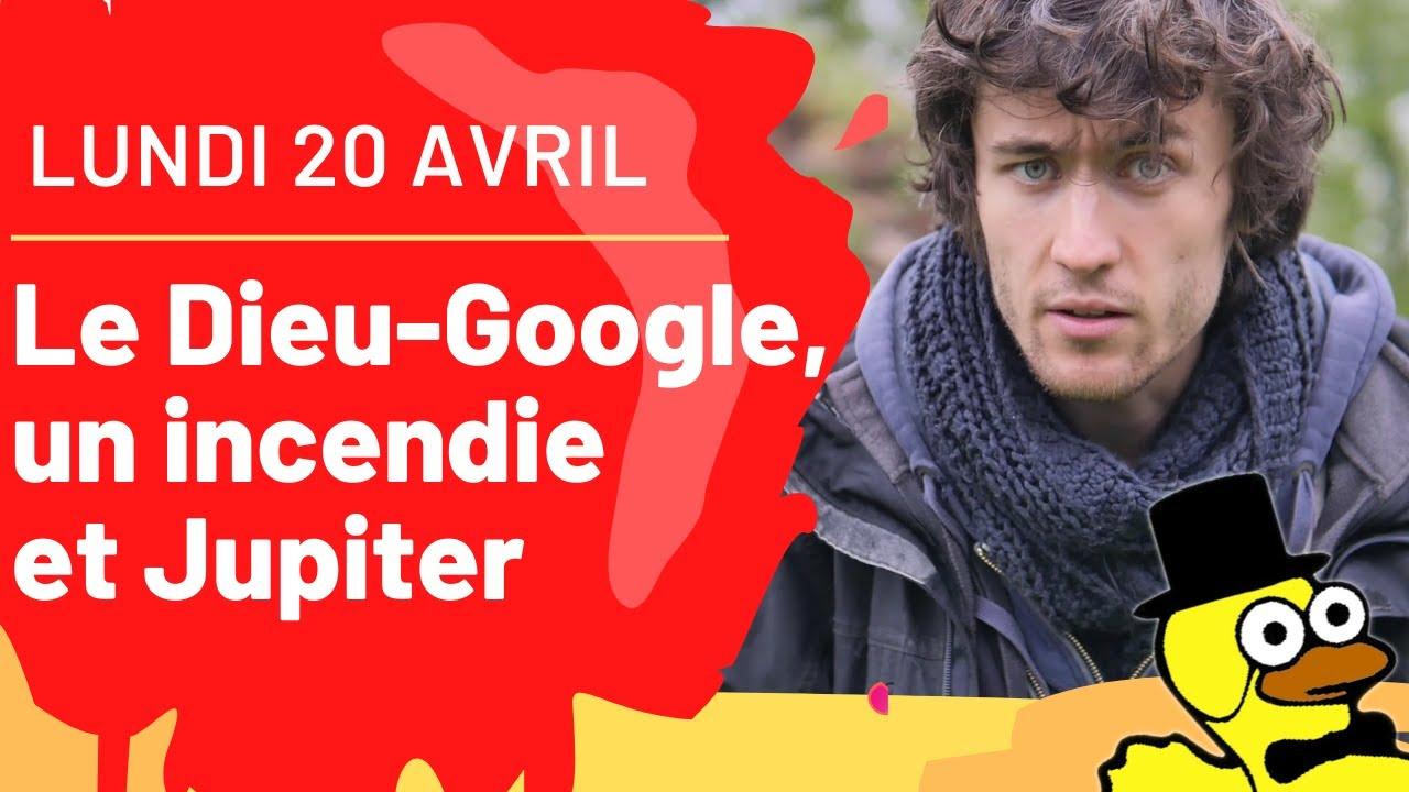 Revue de Presse : Lundi 20 Avril – Le Dieu-Google, un incendie et Jupiter !