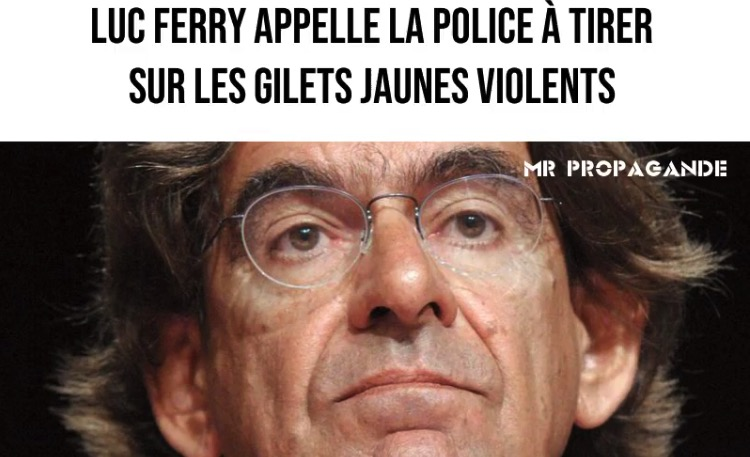 Luc Ferry appelle la police à tirer sur les gilets jaunes violents – WTF !??