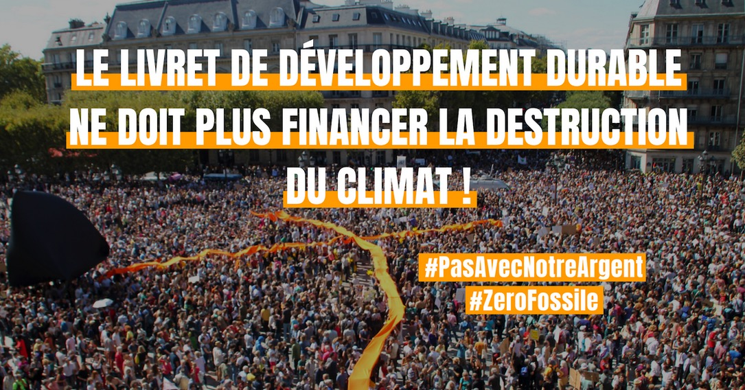 Le Livret de développement durable et solidaire ne doit plus financer la destruction du climat !