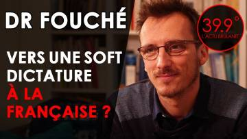 """39.9° France, vers une """"soft dictature""""? Entretien avec le Dr Louis Fouché"""