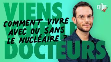 Clément Viktorovitch : comment vivre avec ou sans le nucléaire ? – Clique Viens Voir Les Docteurs