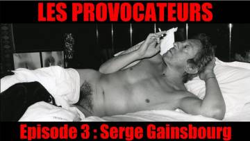 LES PROVOCATEURS : Serge Gainsbourg