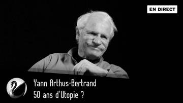 50 ans d'Utopie ? Yann Arthus-Bertrand [ EN DIRECT ]
