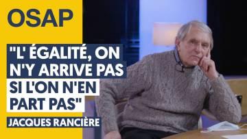« L'ÉGALITÉ, ON N'Y ARRIVE PAS SI L'ON N'EN PART PAS » | JACQUES RANCIÈRE, JULIEN THÉRY