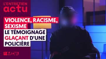 VIOLENCE, RACISME, SEXISME : LE TÉMOIGNAGE GLAÇANT D'UNE POLICIÈRE