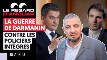 LA GUERRE DE DARMANIN CONTRE LES POLICIERS INTÈGRES