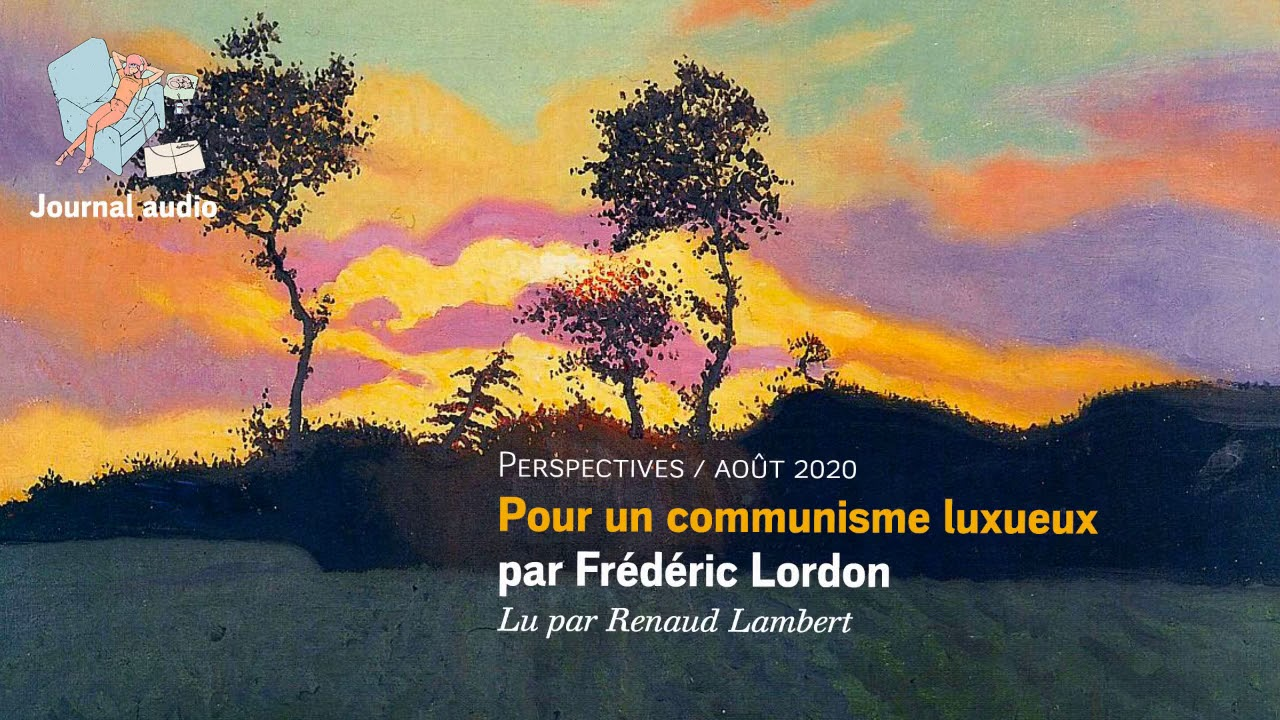 Pour un communisme luxueux, par Frédéric Lordon