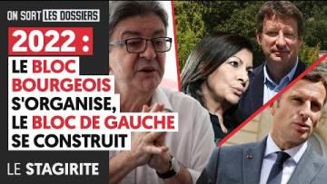 2022 : LE BLOC BOURGEOIS S'ORGANISE, LE BLOC DE GAUCHE SE CONSTRUIT