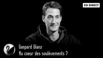 Au cœur des soulèvements ? Gaspard Glanz