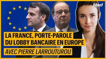 LA FRANCE : PORTE-PAROLE DU LOBBY BANCAIRE EN EUROPE