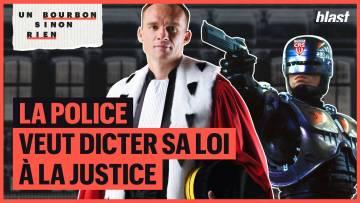 LA POLICE VEUT DICTER SA LOI AUX DÉPUTÉS ET À LA JUSTICE – UN BOURBON SINON RIEN #6