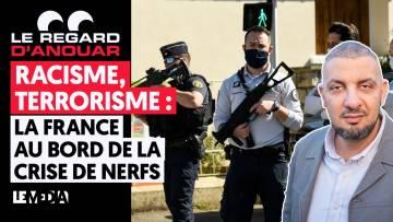 RACISME, TERRORISME : LA FRANCE AU BORD DE LA CRISE DE NERFS