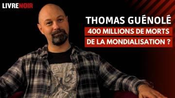 Thomas Guénolé – 400 millions de morts de la mondialisation ?