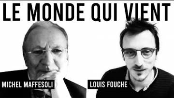 Duo 4 : LE MONDE QUI VIENT Michel Maffesoli & Louis Fouché