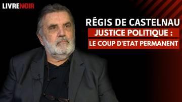 Justice politique : le coup d'Etat permanent | Régis de Castelnau