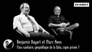 Pass sanitaire, géopolitique de la Data, copie privée ? Benjamin Bayart et Marc Rees