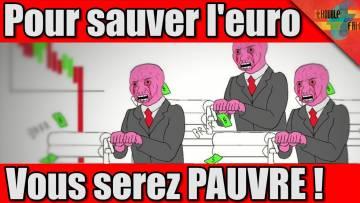 Pour sauver l'EURO, vous serez PAUVRE !