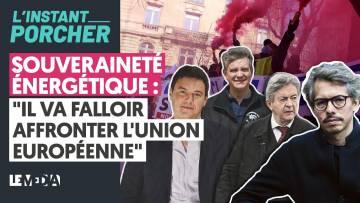 """SOUVERAINETÉ ÉNERGÉTIQUE : """"IL VA FALLOIR AFFRONTER L'UNION EUROPÉENNE"""""""