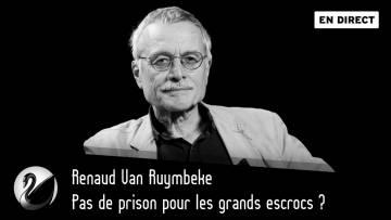 Pas de prison pour les grands escrocs ? Renaud Van Ruymbeke