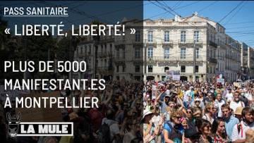 """#PassSanitaire """"Liberté, Liberté!"""" – Plus de 5000 manifestant·es à Montpellier"""