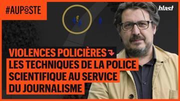 VIOLENCES POLICIÈRES : LES TECHNIQUES DE LA POLICE SCIENTIFIQUE AU SERVICE DU JOURNALISME