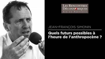 Jean-François Simonin – Quels futurs possibles à l'heure de l'anthropocène ?