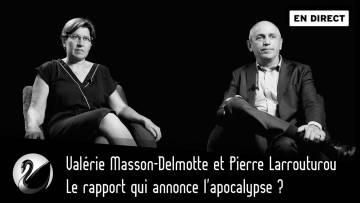 Le rapport qui annonce l'apocalypse ? Valérie Masson-Delmotte et Pierre Larrouturou