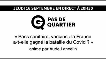 « Pass Sanitaire, vaccins: la France a-t-elle gagné la bataille du Covid ? » – Pas de Quartier