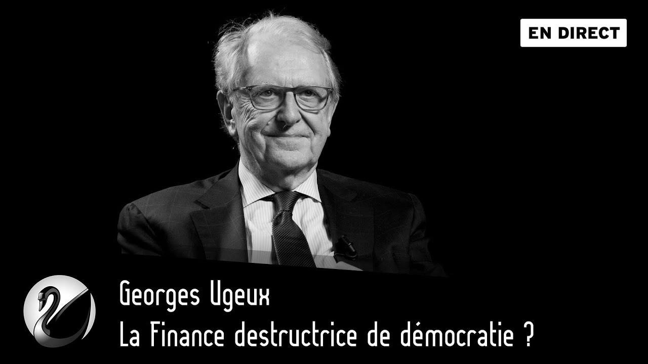 La Finance destructrice de démocratie ? Georges Ugeux
