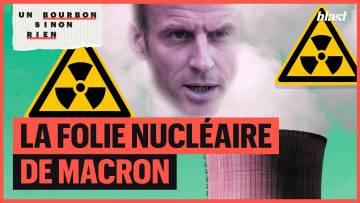 LA FOLIE NUCLÉAIRE DE MACRON