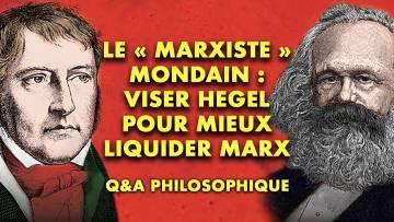 Le « marxiste » mondain : viser Hegel pour mieux liquider Marx