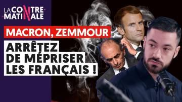 MACRON, ZEMMOUR : ARRÊTEZ DE MÉPRISER LES FRANÇAIS !