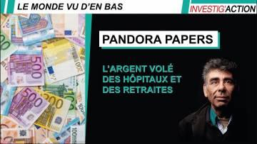 PANDORA PAPERS : L'ARGENT VOLÉ DES HÔPITAUX ET DES RETRAITES